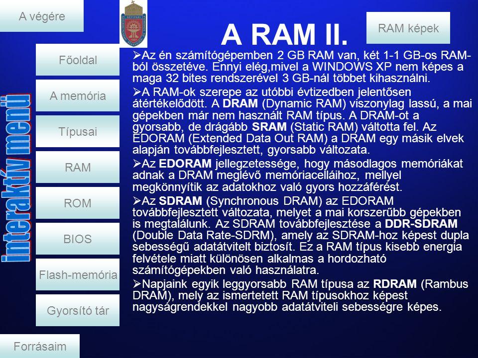 RAM képek RAM A memória A végére Típusai ROM BIOS Flash-memória Gyorsító tár Forrásaim Főoldal