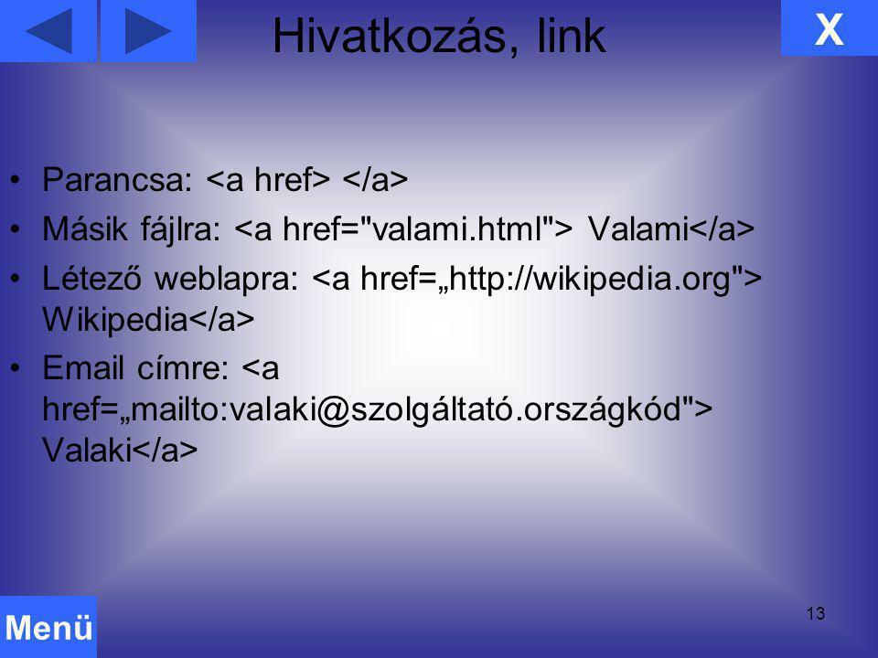 Hivatkozás, link 13 Parancsa: Másik fájlra: Valami Létező weblapra: Wikipedia Email címre: Valaki X Menü