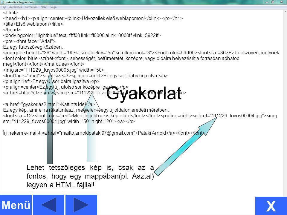 14 Lehet tetszőleges kép is, csak az a fontos, hogy egy mappában(pl. Asztal) legyen a HTML fájllal! <p align=center> Üdvözöllek első weblapomon! Első
