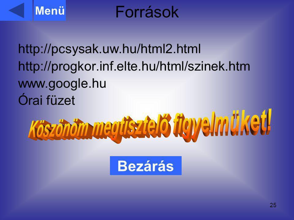 Források 25 http://pcsysak.uw.hu/html2.html http://progkor.inf.elte.hu/html/szinek.htm www.google.hu Órai füzet Bezárás Menü