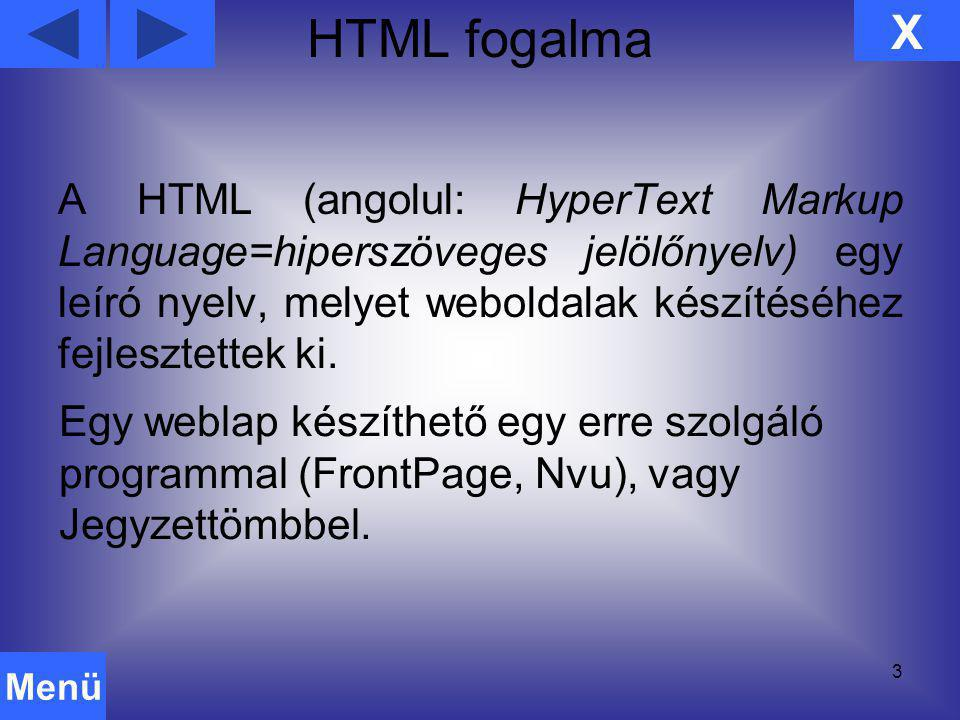 HTML fogalma 3 A HTML (angolul: HyperText Markup Language=hiperszöveges jelölőnyelv) egy leíró nyelv, melyet weboldalak készítéséhez fejlesztettek ki.