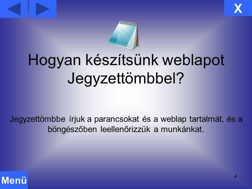 4 Jegyzettömbbe írjuk a parancsokat és a weblap tartalmát, és a böngészőben leellenőrizzük a munkánkat. X Menü Hogyan készítsünk weblapot Jegyzettömbb