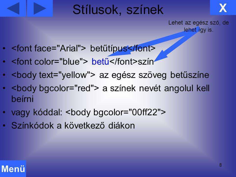 8 betűtípus betű szín az egész szöveg betűszíne a színek nevét angolul kell beírni vagy kóddal: Színkódok a következő diákon X Menü Stílusok, színek L