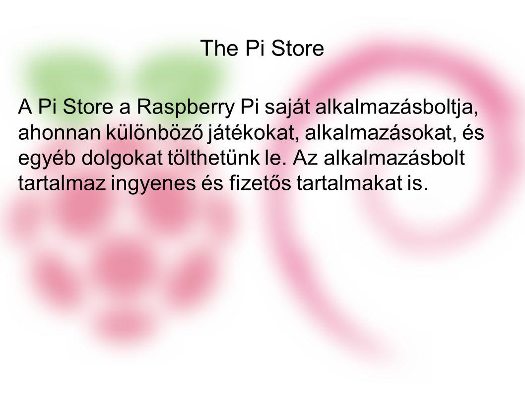 The Pi Store A Pi Store a Raspberry Pi saját alkalmazásboltja, ahonnan különböző játékokat, alkalmazásokat, és egyéb dolgokat tölthetünk le.