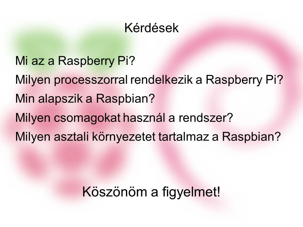 Kérdések Mi az a Raspberry Pi.Milyen processzorral rendelkezik a Raspberry Pi.