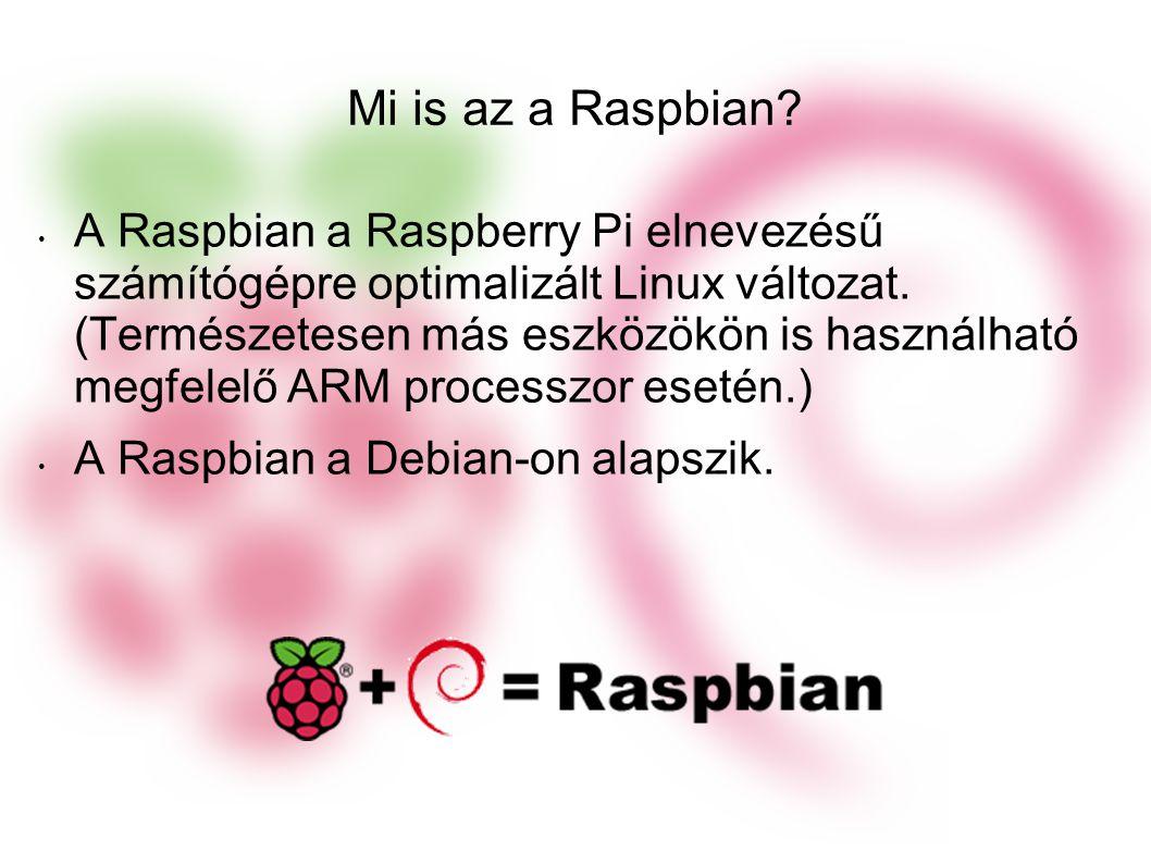 Mi is az a Raspbian.A Raspbian a Raspberry Pi elnevezésű számítógépre optimalizált Linux változat.