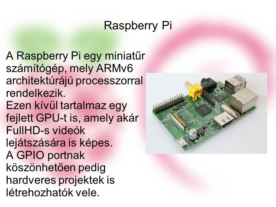 Raspberry Pi A Raspberry Pi egy miniatűr számítógép, mely ARMv6 architektúrájú processzorral rendelkezik.