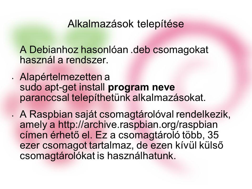 Alkalmazások telepítése A Debianhoz hasonlóan.deb csomagokat használ a rendszer.