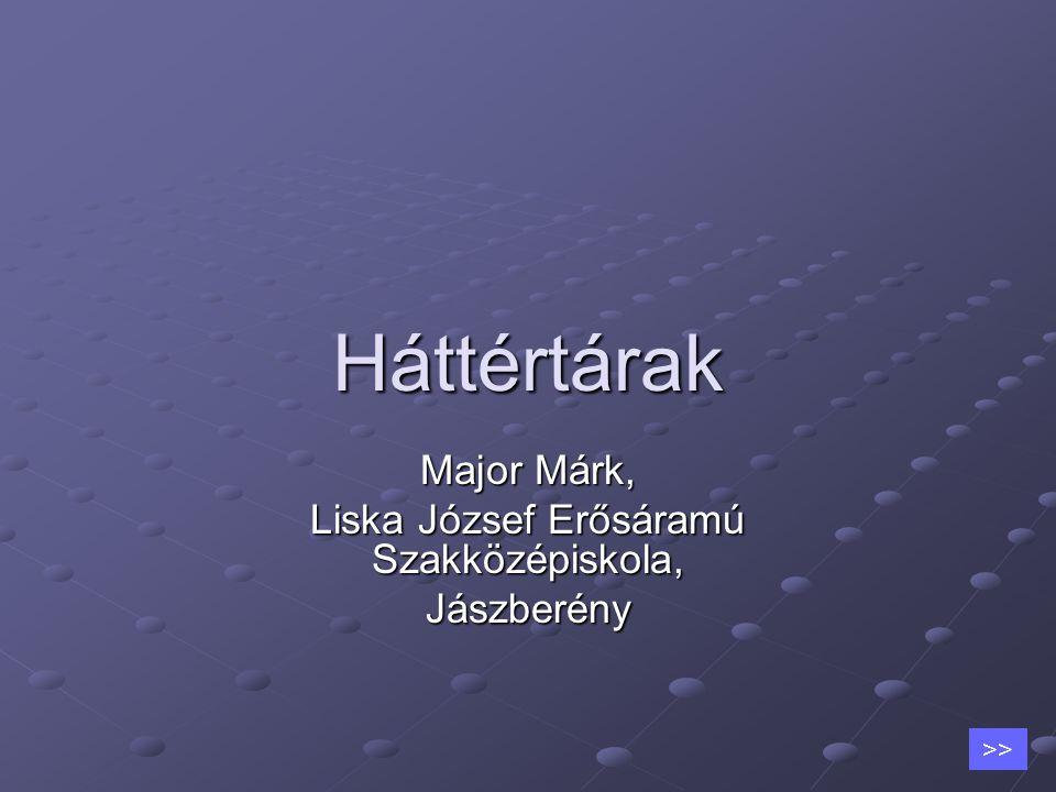Háttértárak Major Márk, Liska József Erősáramú Szakközépiskola, Jászberény >>