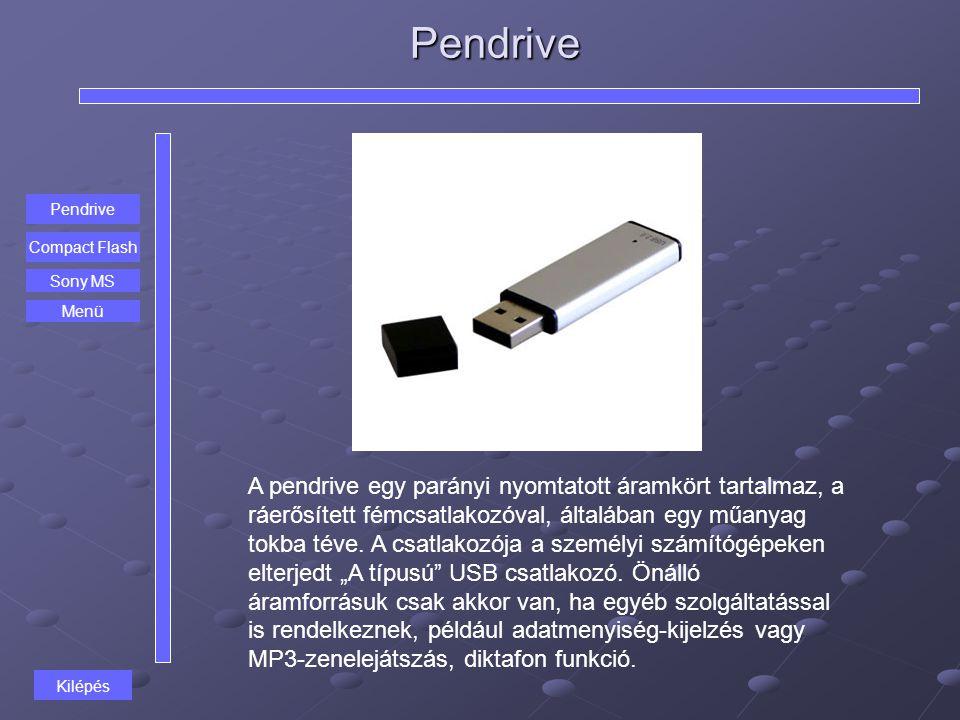 Pendrive A pendrive egy parányi nyomtatott áramkört tartalmaz, a ráerősített fémcsatlakozóval, általában egy műanyag tokba téve. A csatlakozója a szem
