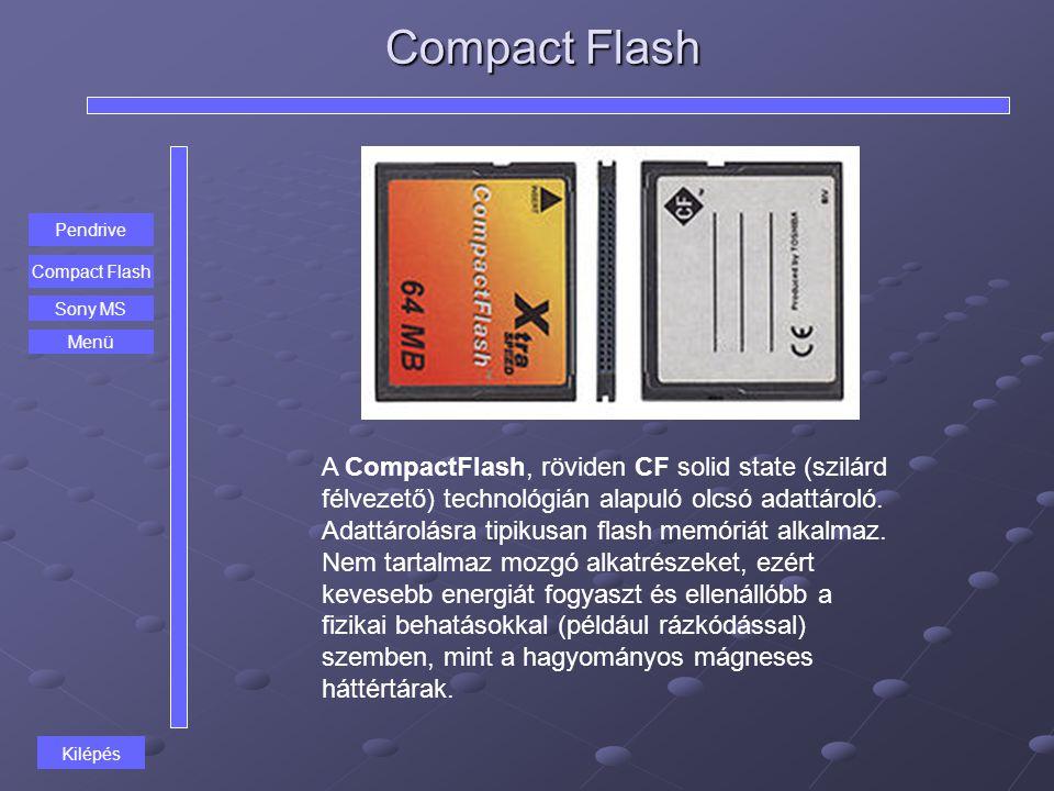 Compact Flash A CompactFlash, röviden CF solid state (szilárd félvezető) technológián alapuló olcsó adattároló. Adattárolásra tipikusan flash memóriát