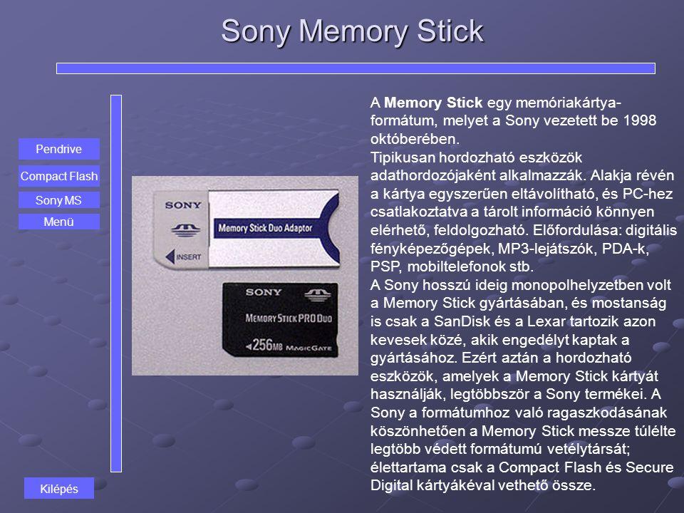 Sony Memory Stick A Memory Stick egy memóriakártya- formátum, melyet a Sony vezetett be 1998 októberében. Tipikusan hordozható eszközök adathordozójak