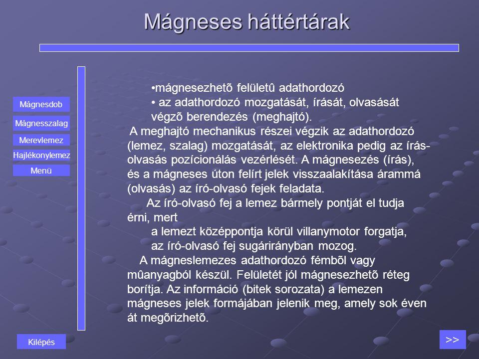Mágneses háttértárak Mágnesdob Mágnesszalag Merevlemez mágnesezhetõ felületû adathordozó az adathordozó mozgatását, írását, olvasását végzõ berendezés