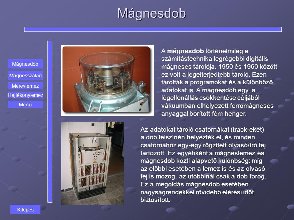 Mágnesdob Mágnesdob Mágnesszalag Merevlemez Hajlékonylemez A mágnesdob történelmileg a számítástechnika legrégebbi digitális mágneses tárolója. 1950 é