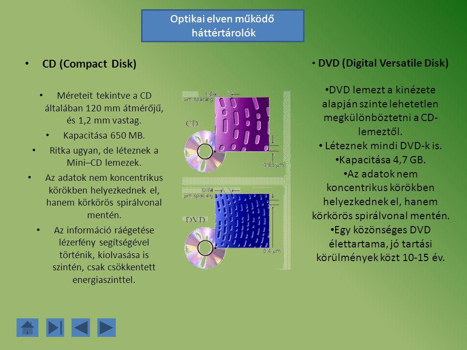 CD (Compact Disk) Méreteit tekintve a CD általában 120 mm átmérőjű, és 1,2 mm vastag. Kapacitása 650 MB. Ritka ugyan, de léteznek a Mini–CD lemezek. A