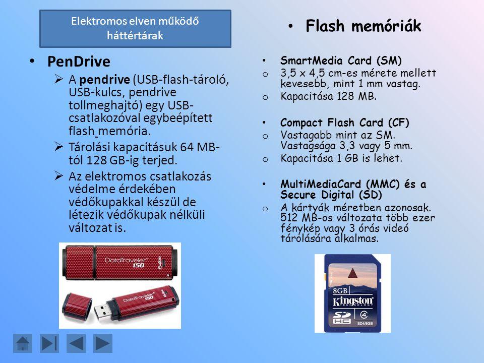 PenDrive  A pendrive (USB-flash-tároló, USB-kulcs, pendrive tollmeghajtó) egy USB- csatlakozóval egybeépített flash memória.  Tárolási kapacitásuk 6