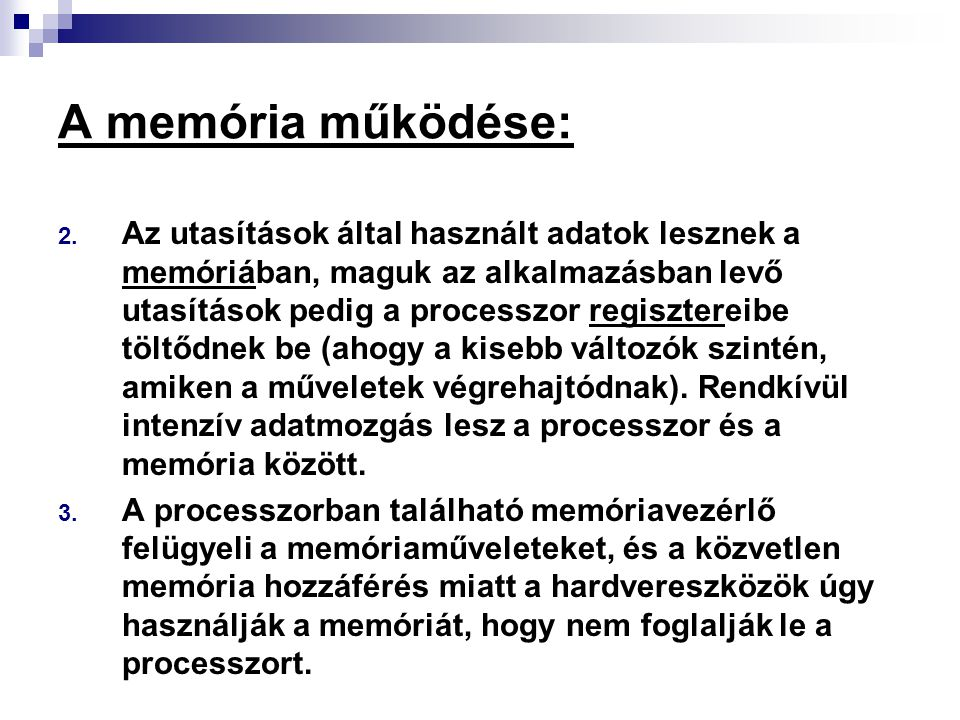 A memória működése: 2. Az utasítások által használt adatok lesznek a memóriában, maguk az alkalmazásban levő utasítások pedig a processzor regiszterei