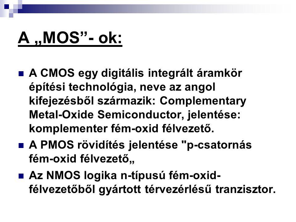 """A """"MOS""""- ok: A CMOS egy digitális integrált áramkör építési technológia, neve az angol kifejezésből származik: Complementary Metal-Oxide Semiconductor"""