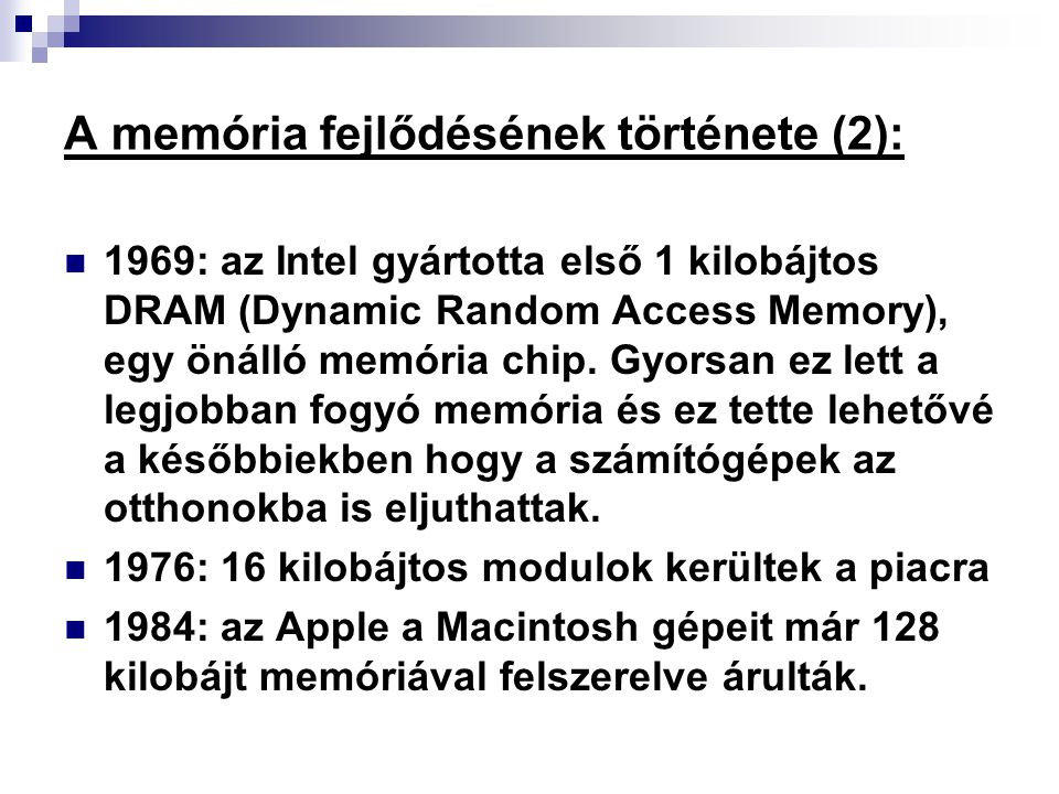 A memória fejlődésének története (2): 1969: az Intel gyártotta első 1 kilobájtos DRAM (Dynamic Random Access Memory), egy önálló memória chip. Gyorsan