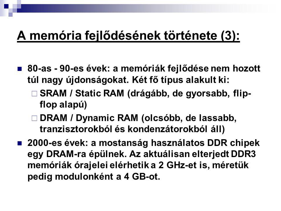 A memória fejlődésének története (3): 80-as - 90-es évek: a memóriák fejlődése nem hozott túl nagy újdonságokat. Két fő típus alakult ki:  SRAM / Sta