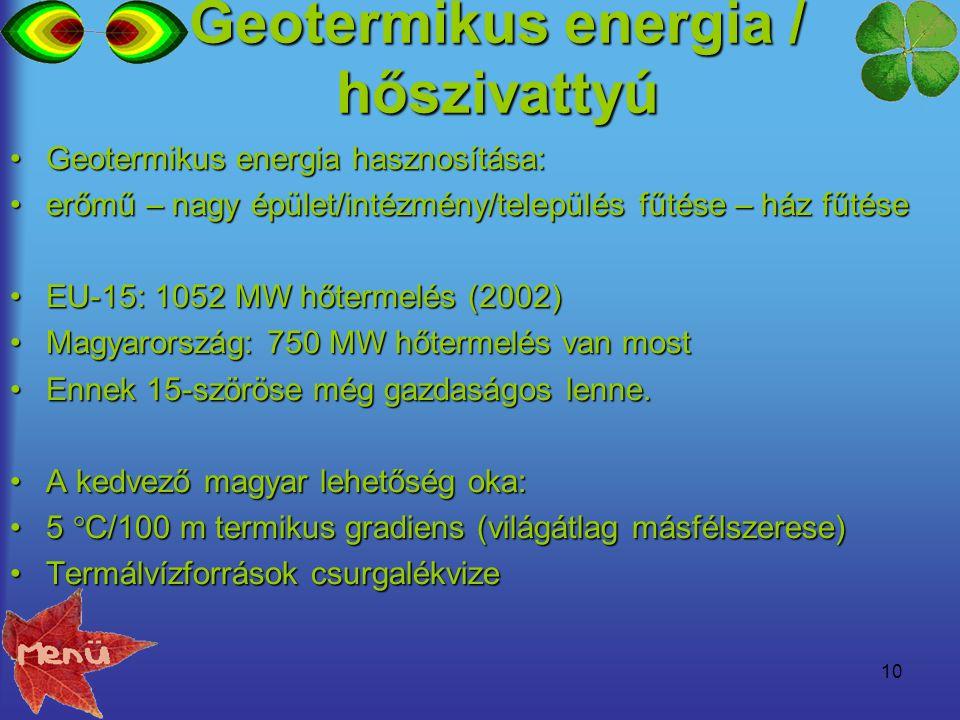 10 Geotermikus energia / hőszivattyú Geotermikus energia hasznosítása:Geotermikus energia hasznosítása: erőmű – nagy épület/intézmény/település fűtése