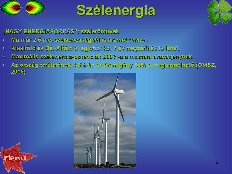 7Szélenergia Első magyar szélerőmű: 2001.Ma 17 MW beépített kapacitás.Első magyar szélerőmű: 2001.