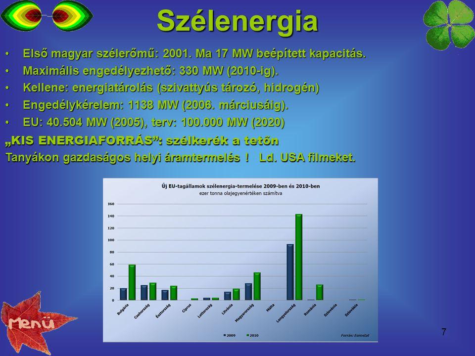 7Szélenergia Első magyar szélerőmű: 2001. Ma 17 MW beépített kapacitás.Első magyar szélerőmű: 2001. Ma 17 MW beépített kapacitás. Maximális engedélyez