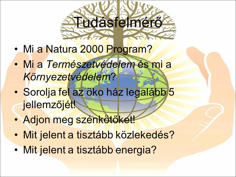 Tudásfelmérő Mi a Natura 2000 Program? Mi a Természetvédelem és mi a Környezetvédelem? Sorolja fel az öko ház legalább 5 jellemzőjét! Adjon meg szénkö