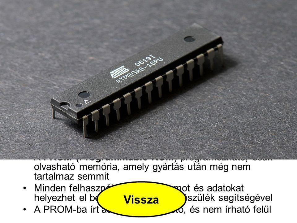 PROM A PROM (Programmable ROM) programozható, csak olvasható memória, amely gyártás után még nem tartalmaz semmit Minden felhasználó saját programot é