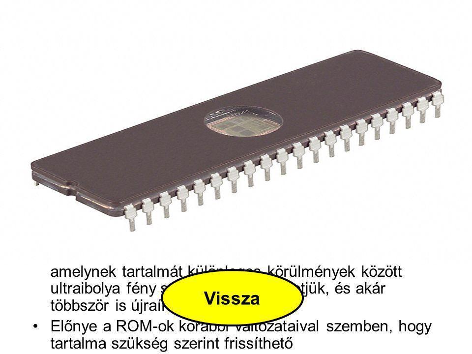 EPROM Az EPROM (Erasable PROM) egy olyan ROM, amelynek tartalmát különleges körülmények között ultraibolya fény segítségével törölhetjük, és akár több