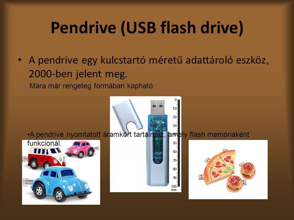 Pendrive (USB flash drive) A pendrive egy kulcstartó méretű adattároló eszköz, 2000-ben jelent meg.