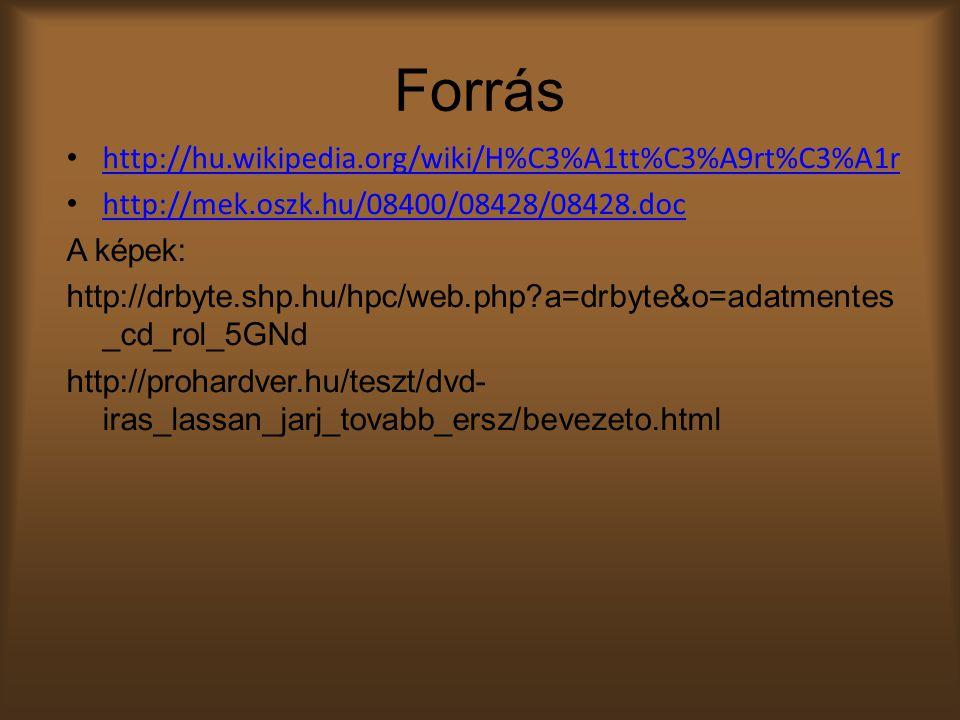 Forrás http://hu.wikipedia.org/wiki/H%C3%A1tt%C3%A9rt%C3%A1r http://mek.oszk.hu/08400/08428/08428.doc A képek: http://drbyte.shp.hu/hpc/web.php?a=drbyte&o=adatmentes _cd_rol_5GNd http://prohardver.hu/teszt/dvd- iras_lassan_jarj_tovabb_ersz/bevezeto.html