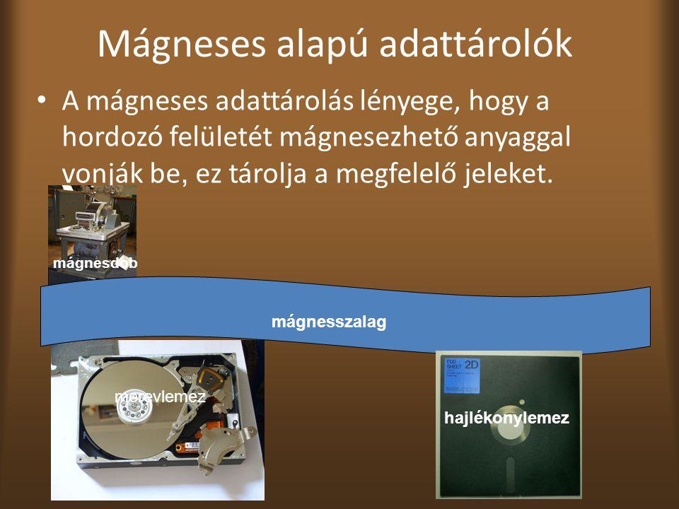 Mágneses alapú adattárolók A mágneses adattárolás lényege, hogy a hordozó felületét mágnesezhető anyaggal vonják be, ez tárolja a megfelelő jeleket.