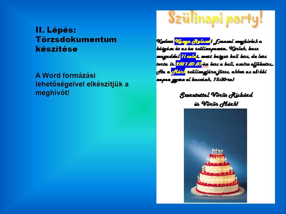 II. Lépés: Törzsdokumentum készítése A Word formázási lehetőségeivel elkészítjük a meghívót!