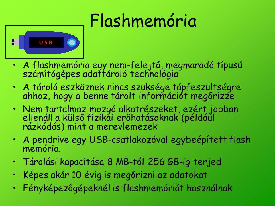 Flashmemória A flashmemória egy nem-felejtő, megmaradó típusú számítógépes adattároló technológia A tároló eszköznek nincs szüksége tápfeszültségre ah