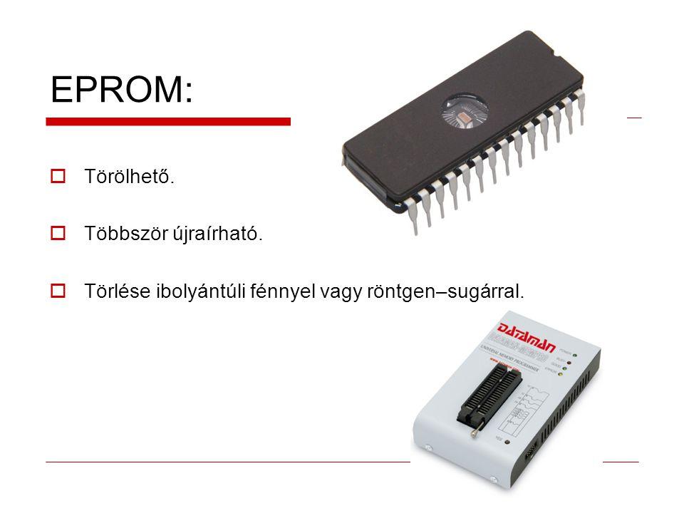 EPROM:  Törölhető.  Többször újraírható.  Törlése ibolyántúli fénnyel vagy röntgen–sugárral.