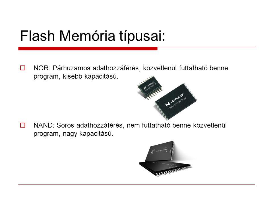 Flash Memória típusai:  NOR: Párhuzamos adathozzáférés, közvetlenül futtatható benne program, kisebb kapacitású.