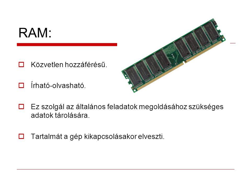 RAM:  Közvetlen hozzáférésű. Írható-olvasható.