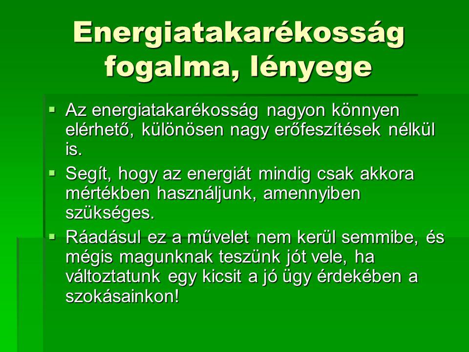 Energiatakarékosság fogalma, lényege  Az energiatakarékosság nagyon könnyen elérhető, különösen nagy erőfeszítések nélkül is.  Segít, hogy az energi