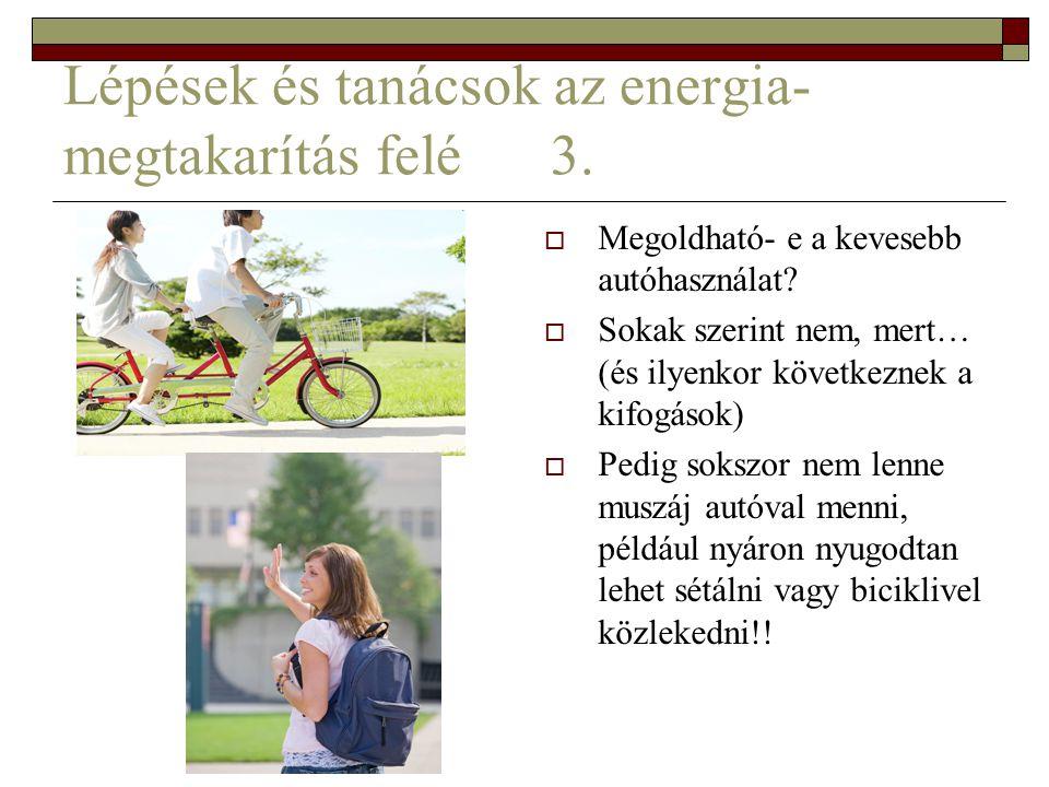 Lépések és tanácsok az energia- megtakarítás felé 3.  Megoldható- e a kevesebb autóhasználat?  Sokak szerint nem, mert… (és ilyenkor következnek a k