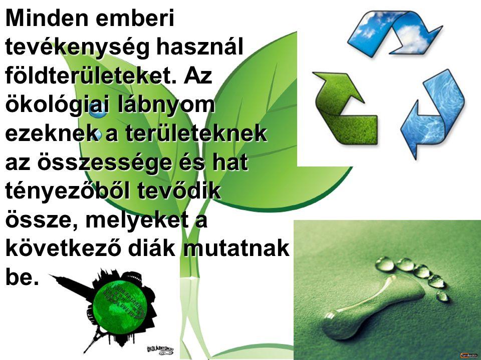 Minden emberi tevékenység használ földterületeket. Az ökológiai lábnyom ezeknek a területeknek az összessége és hat tényezőből tevődik össze, melyeket