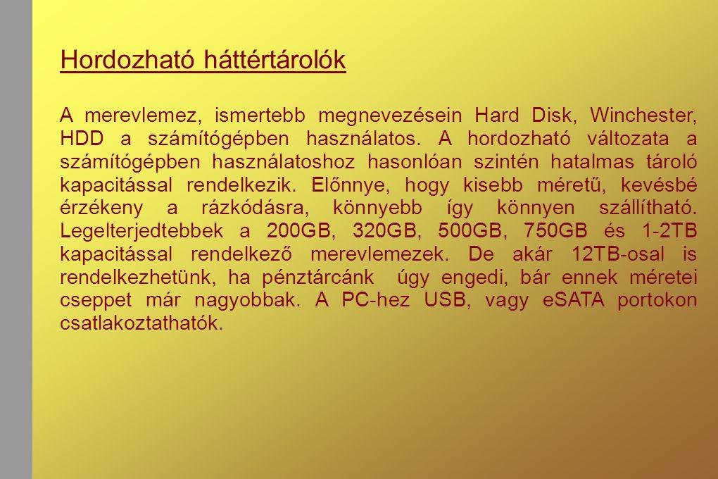 Hordozható háttértárolók A merevlemez, ismertebb megnevezésein Hard Disk, Winchester, HDD a számítógépben használatos.