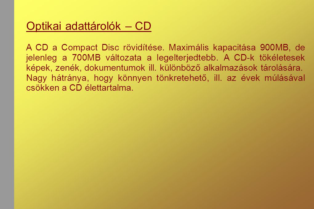 Optikai adattárolók – CD A CD a Compact Disc rövidítése.