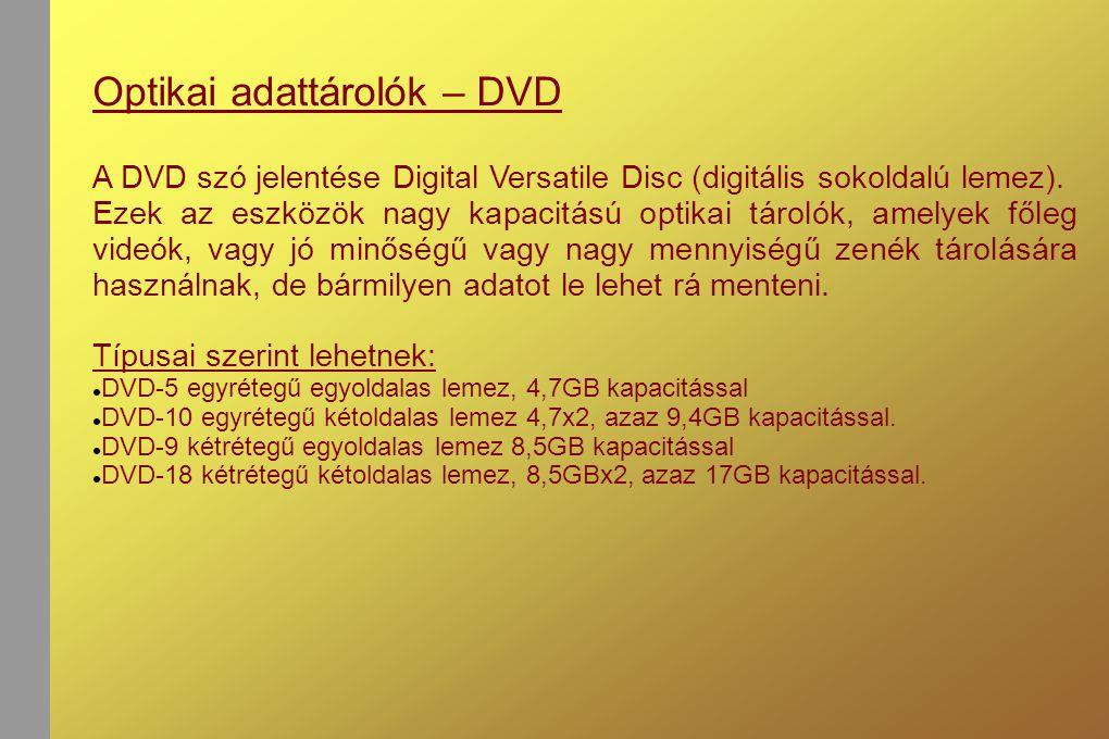 Optikai adattárolók – DVD A DVD szó jelentése Digital Versatile Disc (digitális sokoldalú lemez).
