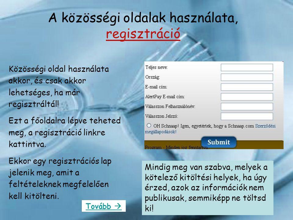 A közösségi oldalak használata, regisztráció Közösségi oldal használata akkor, és csak akkor lehetséges, ha már regisztráltál! Ezt a főoldalra lépve t
