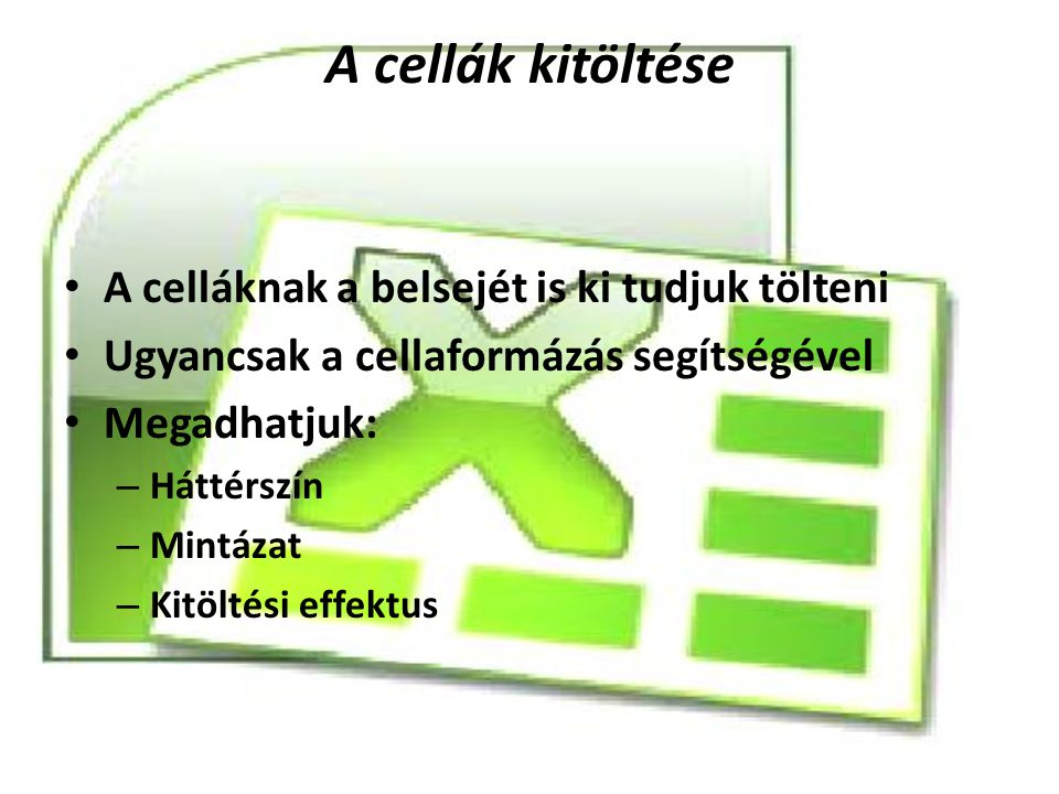 A cellák kitöltése A celláknak a belsejét is ki tudjuk tölteni Ugyancsak a cellaformázás segítségével Megadhatjuk: – Háttérszín – Mintázat – Kitöltési
