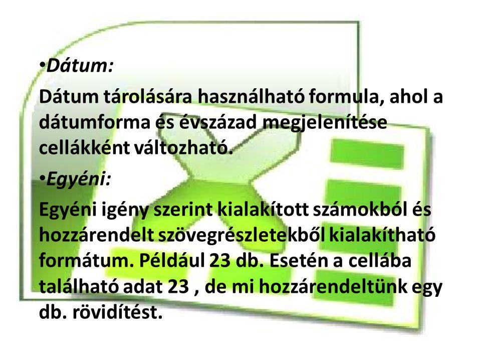Dátum: Dátum tárolására használható formula, ahol a dátumforma és évszázad megjelenítése cellákként változható. Egyéni: Egyéni igény szerint kialakíto