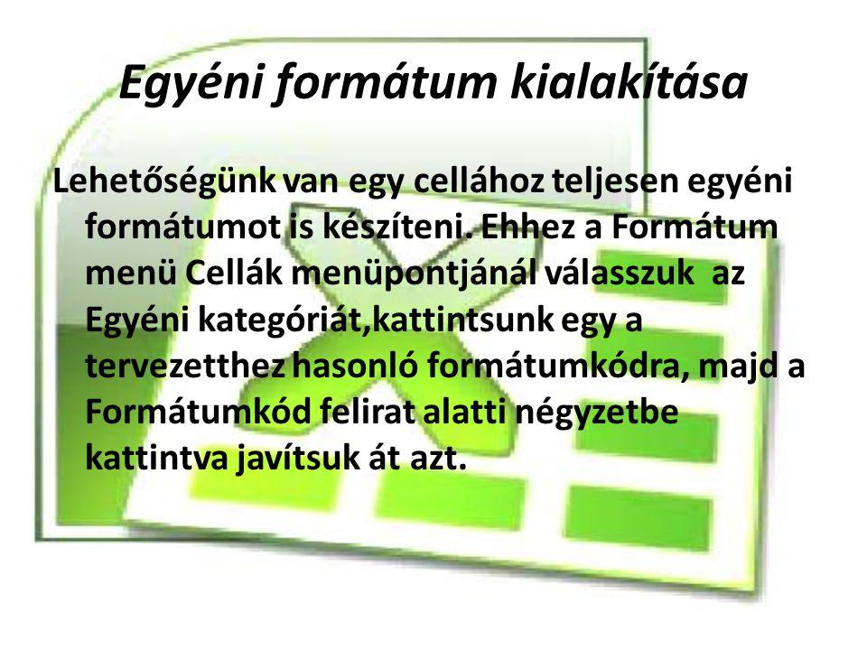 Egyéni formátum kialakítása Lehetőségünk van egy cellához teljesen egyéni formátumot is készíteni.
