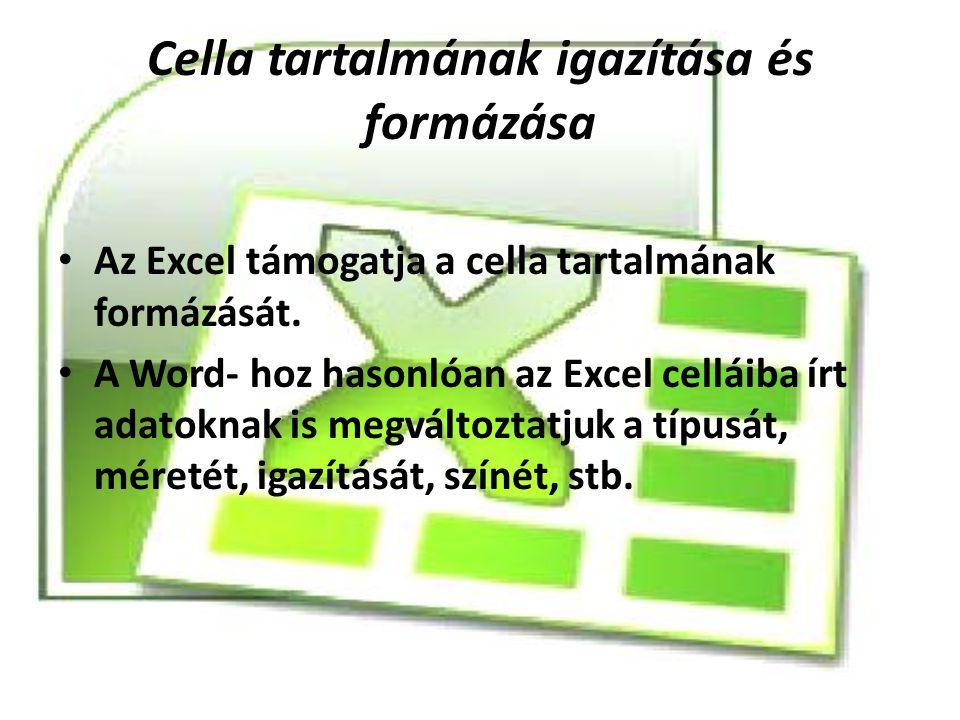 Cella tartalmának igazítása és formázása Az Excel támogatja a cella tartalmának formázását. A Word- hoz hasonlóan az Excel celláiba írt adatoknak is m