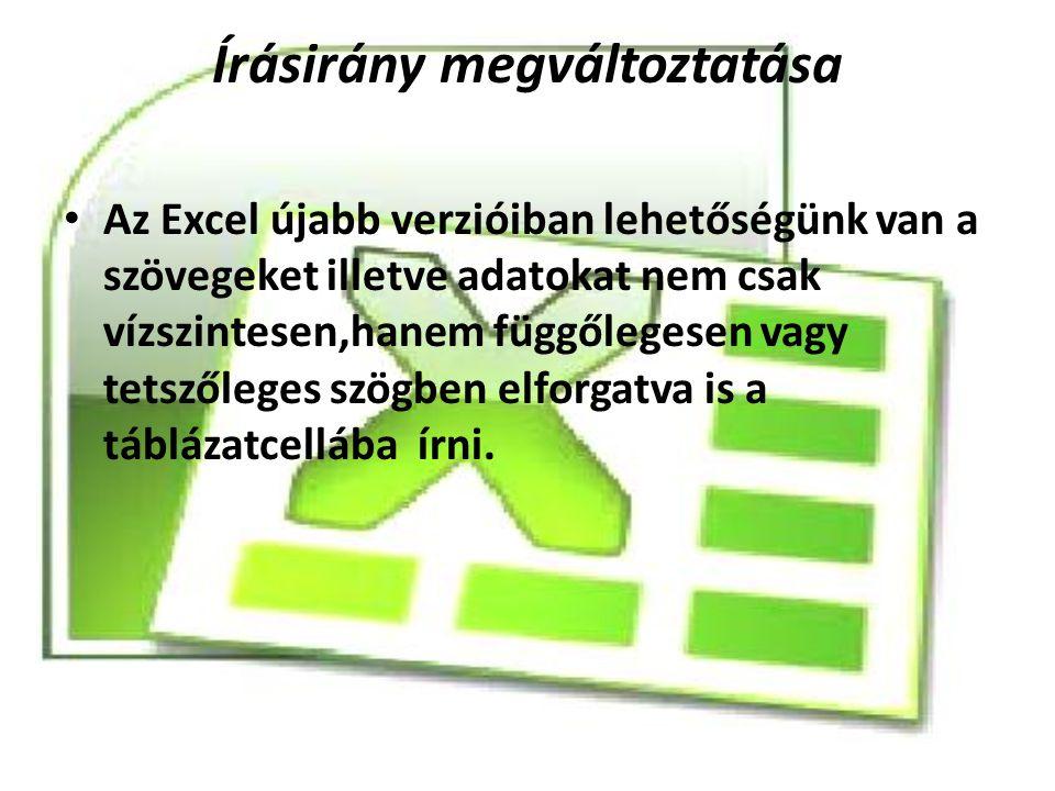 Írásirány megváltoztatása Az Excel újabb verzióiban lehetőségünk van a szövegeket illetve adatokat nem csak vízszintesen,hanem függőlegesen vagy tetszőleges szögben elforgatva is a táblázatcellába írni.